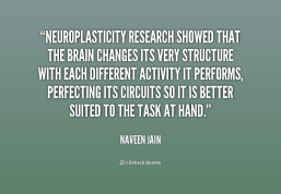 quote-Naveen-Jain-neuroplasticity-research-showed-that-the-brain-changes-188480